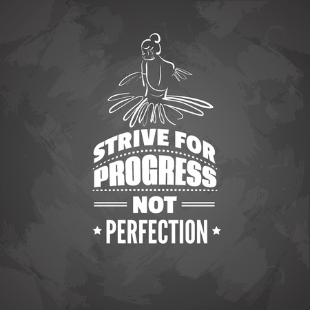 Quote typographical background about ballet with illustration of ballerinas back. Strive for progress not perfection.  Vector template for card, banner, poster, t-shirt, sweatshirt, bag. Ilustração