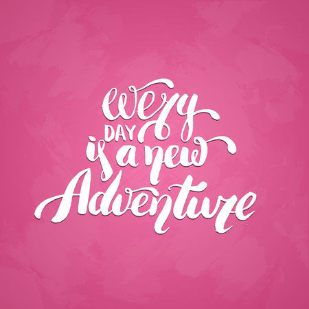 Every day is a new adventure. Vector quote typographical hand writing  background. Template for card poster banner and print.