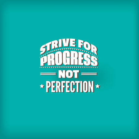 Strive for progress not perfection. Quote typographical background about school and education made in vintage style. Template vector for card, banner, poster, t-shirt, sweatshirt, bag.