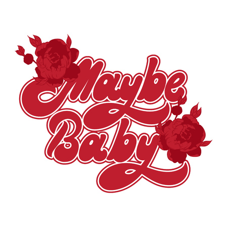 Maybe baby. Vector handwritten lettering with hand drawn flowers. Template for card, poster, banner, print for t-shirt, pin, badge, patch.