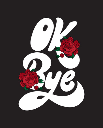 Ok bye. Vector handwritten lettering with hand drawn flowers. Template for card, poster, banner, print for t-shirt, pin, badge, patch. Vettoriali