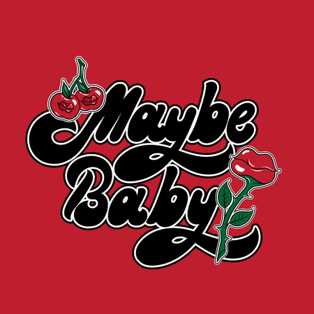 Maybe baby. Vector handwritten lettering with hand drawn  surreal flower with lips and cherry. Template for card, poster, banner, print for t-shirt, pin, badge, patch.