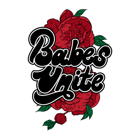 Babes unite. Vector handwritten lettering made in 90s style with hand drawn illustration of flowers. Template for card, poster, banner, label,  print for t-shirt. Illustration