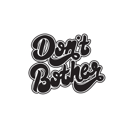 Don't bother. Vector hand drawn lettering isolated. Template for card, poster. banner, print for t-shirt, pin, badge, patch.