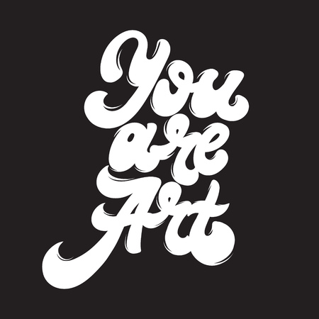 You are art. Vector hand drawn lettering. Template for card, poster. banner, print for t-shirt, pin, badge, patch.