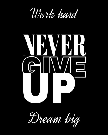 Work hard, never give up, dream big. Quote typographical background . Template for card, poster. banner, print for t-shirt, pin, badge, patch.