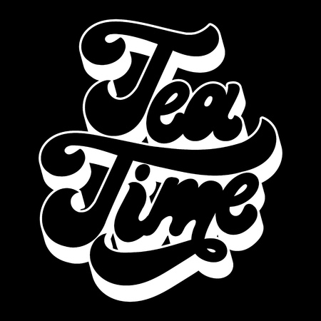 Tea time. Vector hand drawn lettering isolated on black background. Template for card, poster. banner, print for t-shirt, pin, badge, patch.