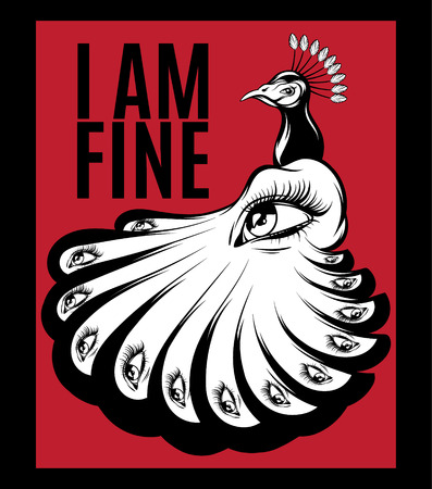 I am fine. Vector poster with hand drawn illustration of peacock with human eyes isolated . Creative tattoo artwork. Template for card, banner, print for t-shirt, pin, badge, patch.