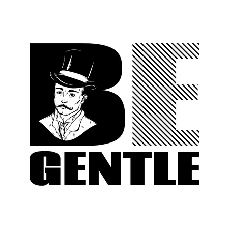 Be gentle. Vector hand drawn illustration of man in vintage apparel . Template for card, poster. banner, print for t-shirt, pin, badge, patch. Illustration