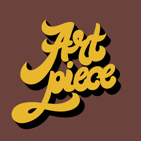 Art piece. Vector hand drawn lettering isolated. Template for card, poster. banner, print for t-shirt, pin, badge, patch.