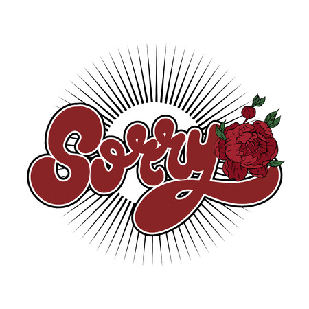 Sorry. Vector hand drawn lettering isolated. Template for card, poster. banner, print for t-shirt, pin, badge, patch.