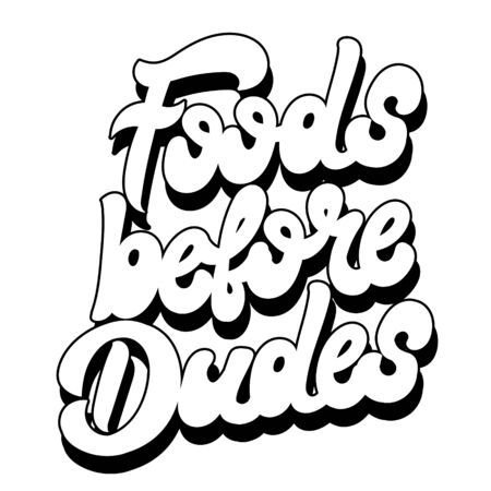 Foods before dudes. Vector hand drawn lettering isolated. Template for card, poster. banner, print for t-shirt, pin, badge, patch.