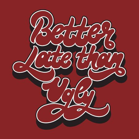Better late than ugly. Vector hand drawn lettering isolated. Template for card, poster. banner, print for t-shirt, pin, badge, patch.