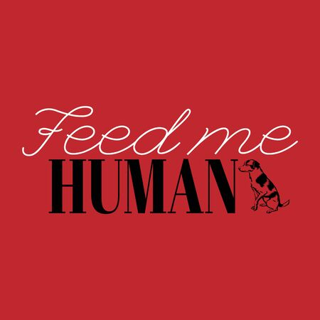 Feed me human. Vector hand drawn lettering isolated. Template for card, poster. banner, print for t-shirt, pin, badge, patch.