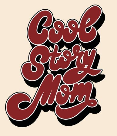 Cool story, mom. Vector hand drawn lettering isolated. Template for card, poster, banner, print for t-shirt, pin, badge, patch.