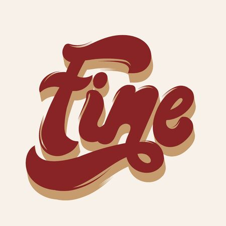 Fine. Vector hand drawn lettering isolated. Template for card, poster, banner, print for t-shirt, pin, badge, patch.
