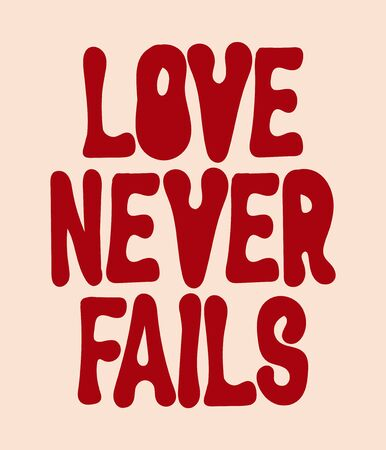 Love never fails.  Vector  hand drawn  lettering  isolated. Template for card, poster, banner, print for t-shirt, label,  patch. Ilustrace