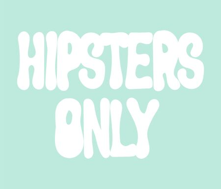 Hipsters only. Vector  hand drawn  lettering  isolated. Template for card, poster, banner, print for t-shirt, label,  patch.