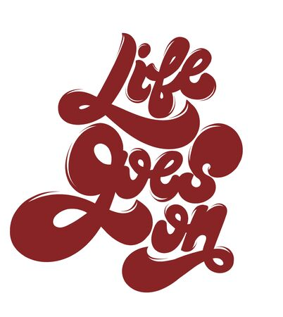 Life goes on. Vector hand drawn lettering  isolated. Template for card, poster, banner, print for t-shirt, pin, badge, patch.