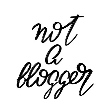 Not a blogger. Vector hand drawn lettering  isolated. Template for card, poster, banner, print for t-shirt, pin, badge, patch.
