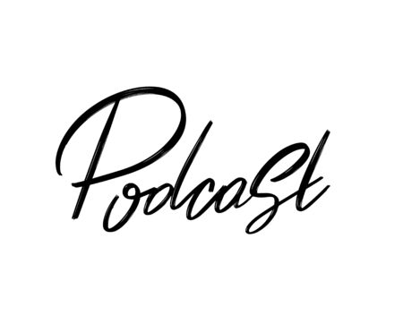 Podcast. Vector hand drawn lettering  isolated. Template for card, poster, banner, print for t-shirt, pin, badge, patch.