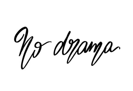 No drama. Vector hand drawn lettering  isolated. Template for card, poster, banner, print for t-shirt, pin, badge, patch.