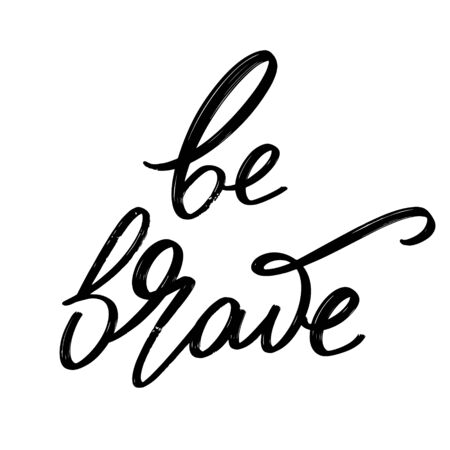 Be brave. Vector hand drawn lettering  isolated. Template for card, poster, banner, print for t-shirt, pin, badge, patch. Ilustração