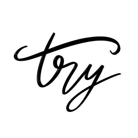 Try.  Vector hand drawn lettering  isolated. Template for card, poster, banner, print for t-shirt, pin, badge, patch.