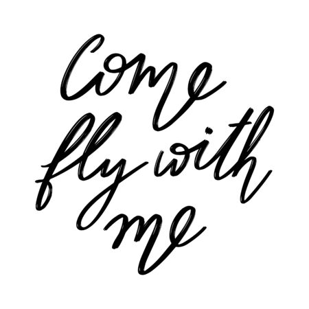 Come fly with me.  Vector hand drawn lettering  isolated. Template for card, poster, banner, print for t-shirt, pin, badge, patch.