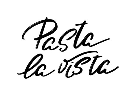 Pasta la vista. Vector hand drawn lettering  isolated. Template for card, poster, banner, print for t-shirt, pin, badge, patch.