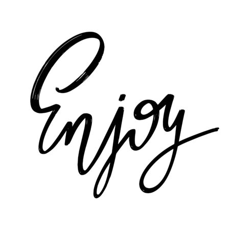 Enjoy. Vector hand drawn lettering  isolated. Template for card, poster, banner, print for t-shirt, pin, badge, patch.