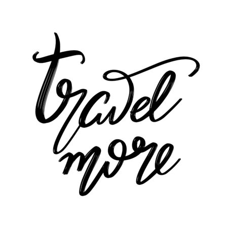 Travel more.  Vector hand drawn lettering  isolated. Template for card, poster, banner, print for t-shirt, pin, badge, patch.