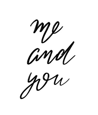 Me and you. Vector hand drawn lettering  isolated.  Handwritten inscription. Template for card, poster, banner, print for t-shirt, pin, badge, patch.