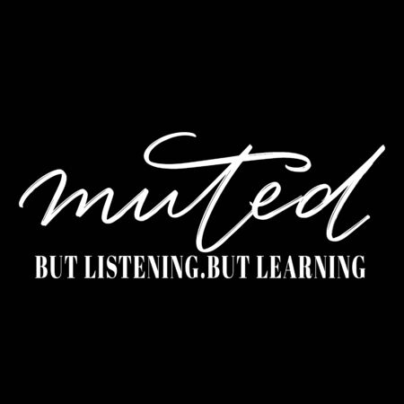 Muted. But listening . But learning. Vector lettering  isolated. Template for card, poster, banner, print for t-shirt, pin, badge, patch.