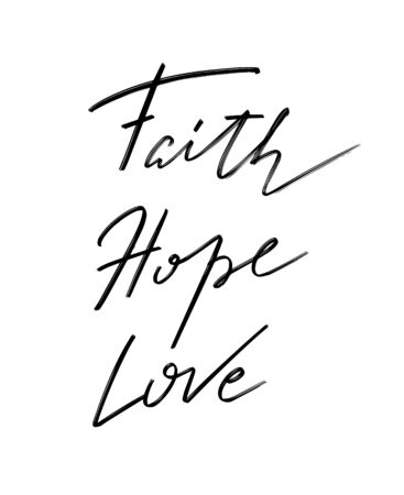 Faith Hope Love. Vector hand drawn lettering  isolated.  Handwritten inscription. Template for card, poster, banner, print for t-shirt, pin, badge, patch.
