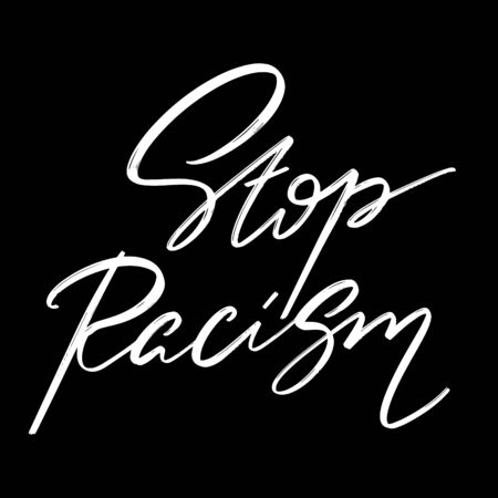 Stop racism. Vector hand drawn lettering  isolated.  Handwritten inscription. Template for card, poster, banner, print for t-shirt, pin, badge, patch. Illustration