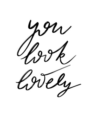 You look lovely. Vector hand drawn lettering  isolated.  Handwritten inscription. Template for card, poster, banner, print for t-shirt, pin, badge, patch.
