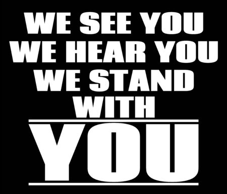 We see you we hear you we stand with you. Vector lettering  isolated. Template for card, poster, banner, print for t-shirt, pin, badge, patch. Illustration