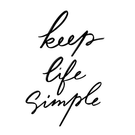 Keep life simple. Vector hand drawn lettering  isolated.  Handwritten inscription. Template for card, poster, banner, print for t-shirt, pin, badge, patch.