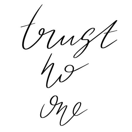 Trust no one. hand drawn lettering isolated. Template for card, poster, banner, print for t-shirt, pin, badge, patch.