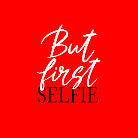 But first selfie. hand drawn lettering isolated. Template for card, poster, banner, print for t-shirt, pin, badge, patch.