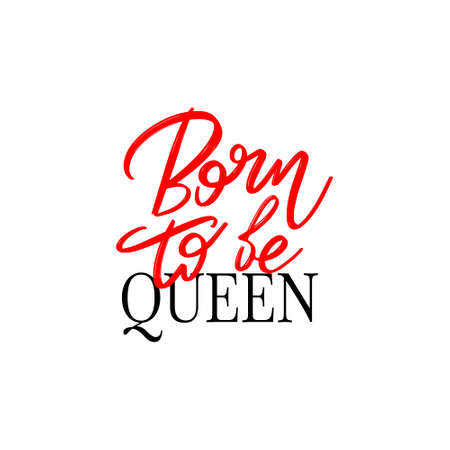 Born to be queen hand drawn lettering isolated. Template for card, poster, banner, print for t-shirt, pin, badge, patch.