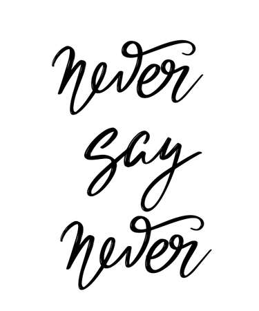 Never say never hand drawn lettering isolated. Template for card, poster, banner, print for t-shirt, pin, badge, patch.