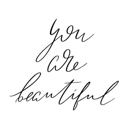 You are beautiful hand drawn lettering isolated. Template for card, poster, banner, print for t-shirt, pin, badge, patch.