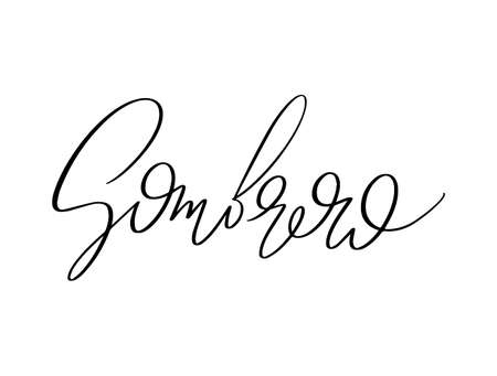 Sombrero. Vector hand drawn lettering isolated. Template for card, poster, banner, print for t-shirt, pin, badge, patch.