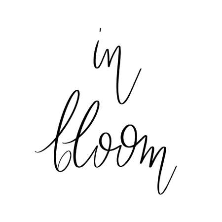 In bloom. Vector hand drawn lettering isolated. Template for card, poster, banner, print for t-shirt, pin, badge, patch.