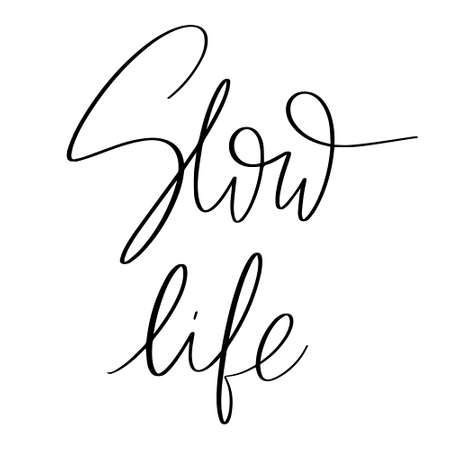 Slow life. Vector hand drawn lettering isolated. Template for card, poster, banner, print for t-shirt, pin, badge, patch.