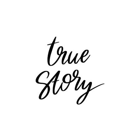 True story. Vector hand drawn lettering isolated. Template for card, poster, banner, print for t-shirt, pin, badge, patch. 矢量图像