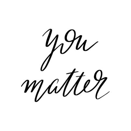 You matter. Vector hand drawn lettering isolated. Template for card, poster, banner, print for t-shirt, pin, badge, patch.
