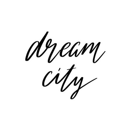 Dream city. Vector hand drawn lettering isolated. Template for card, poster, banner, print for t-shirt, pin, badge, patch.